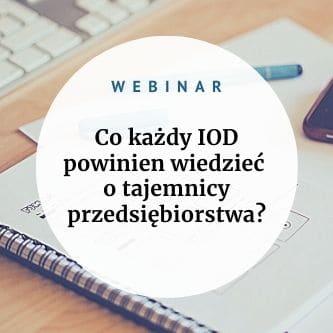 Zapraszam na webinar, podczas którego omówmy wszystko to, co każdy IOD powinien wiedzieć o tajemnicy przedsiębiorstwa.